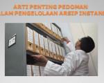 ARTI PENTING PEDOMAN  DALAM PENGELOLAAN ARSIP INSTANSI