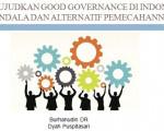 MEWUJUDKAN GOOD GOVERNANCE DI INDONESIA KENDALA DAN ALTERNATIF PEMECAHANNYA